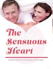 The Sensuous Heart: Guidelines for Sex After Heart Attack or Heart Surgery