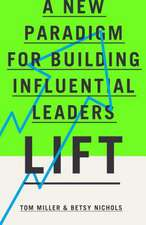Lift:  A New Paradigm for Building Influential Leaders
