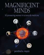Magnificent Minds: 16 Pioneering Women in Science & Medicine