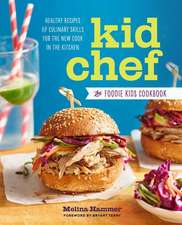 Kid Chef:  Healthy Recipes and Culinary Skills for the New Cook in the Kitchen
