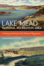 Lake Mead National Recreation Area: A History of America's First National Playground