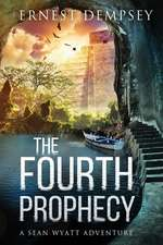 The Fourth Prophecy: A Sean Wyatt Archaeological Thriller