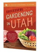 Successful Gardening in Utah: How to Design a Permanent Solution for Your Garden That Is Low Water and 95 Percent Weed Free!