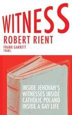 Witness:  Inside Jehovah Witnesses Inside Catholic Poland Inside a Gay Life
