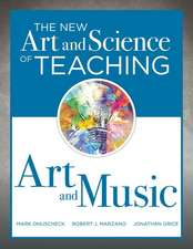 The New Art and Science of Teaching Art and Music: (effective Teaching Strategies Designed for Music and Art Education)