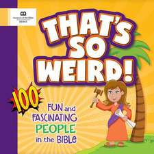 That's So Weird! 100 Fun and Fascinating People in the Bible