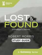 Lost and Found Study Guide: A Prodigal's Journey