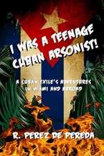 I Was A Teenage Cuban Arsonist