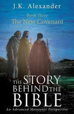 The Story Behind the Bible - Book Three - The New Covenant