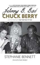 Johnny B. Bad: Chuck Berry and the Making of Hail! Hail! Rock Ana Roll