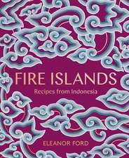 Fire Islands Fire Islands: Recipes from Indonesia Recipes from Indonesia