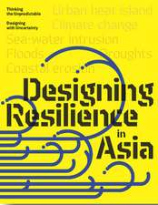 Design Resilience in Asia: Thinking the Unpredictable, Designing with Uncertainty