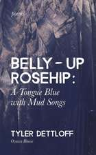 Belly Up Rosehip: : a Tongue Blue with Mud Songs
