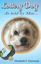 Lottery Dog: As Told by Mac