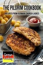 The Pilgrim Cookbook - Recipes from German Church Ladies