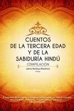 Cuentos de la Tercera Edad Y de la Sabiduría Hindú: Compilación