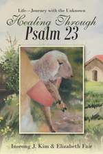 Healing Through Psalm 23: Life-Journey with the Unknown