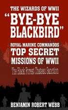 Bye-Bye Blackbird - The Wizards of WWII [Royal Marine Commandos - Top Secret Missions of WWII - The Black Forest Chateau Sanction]