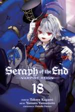 Seraph of the End, Vol. 18: Vampire Reign