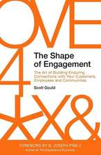 The Shape of Engagement: The Art of Building Enduring Connections with Your Customers, Employees and Communities