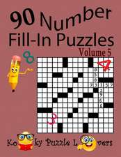 Number Fill-In Puzzles, Volume 5, 90 Puzzles