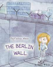 I'm Curious About The Berlin Wall
