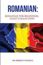 Romanian: Romanian for Beginners, Giant Collection!: Romanian in a Week & Romanian Phrases Books