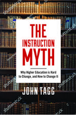 The Instruction Myth: Why Higher Education is Hard to Change, and How to Change It