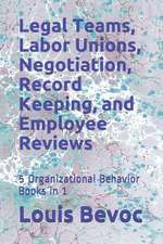 Legal Teams, Labor Unions, Negotiation, Record Keeping, and Employee Reviews: 5 Organizational Behavior Books in 1