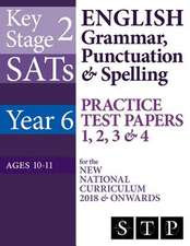 Ks2 Sats English Grammar, Punctuation & Spelling Practice Test Papers 1, 2, 3 & 4 for the New National Curriculum 2018 & Onwards (Year 6