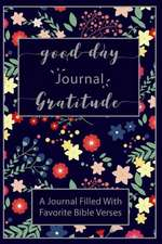 Good Day Gratitude Journal a Journal Filled with Favorite Bible Verses about Jes