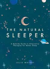 The Natural Sleeper: A Bedside Guide to Complementary and Alternative Solutions for Better Sleep