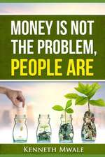 Money Is Not the Problem.People Are.