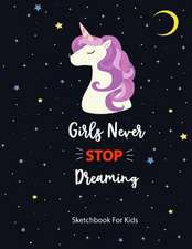 Girls Never Stop Dreaming Sketch Book for Kids