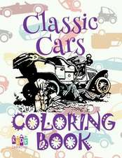 ✌ Classic Cars ✎ Cars Coloring Book Young Boy ✎ Coloring Book 7 Year Old ✍ (Colouring Book Kids) Toddlers