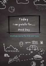 Today I Am Grateful For..Good Day Gratitude Journal for Kids and Teens
