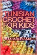 Tunisian Crochet for Kids
