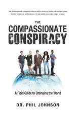 The Compassionate Conspiracy:  A Field Guide to Changing the World