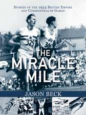 Miracle Mile: Stories of the 1954 British Empire & Commonwealth Games