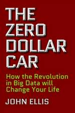 The Zero Dollar Car: How the Revolution in Big Data Will Change Your Life