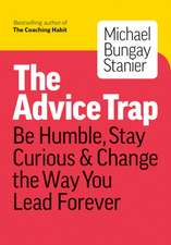 How to Tame Your Advice Monster: And Other Practical Strategies to Say Less, Ask More, and Build Your Coaching Habit