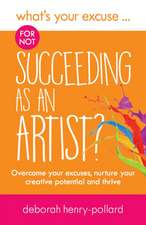 What's Your Excuse for not Succeeding as an Artist?