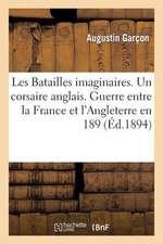 Les Batailles Imaginaires. Un Corsaire Anglais. Guerre Entre La France Et L'Angleterre En 189