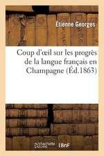 Coup D'Oeil Sur Les Progres de La Langue Francais En Champagne