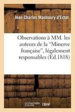 Observations a MM. Les Auteurs de La 'Minerve Francaise', Legalement Responsables