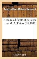 Histoire Edifiante Et Curieuse de M. A. Thiers
