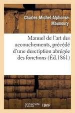Manuel de L'Art Des Accouchements, Precede D'Une Description Abregee Des Fonctions