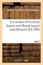 Les Moines D'Occident, Depuis Saint Benoit Jusqu'a Saint Bernard. Tome 7