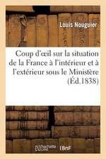 Coup D'Oeil Sur La Situation de La France A L'Interieur Et A L'Exterieur Sous Le Ministere