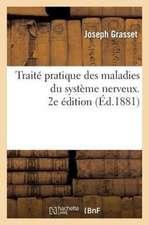 Traite Pratique Des Maladies Du Systeme Nerveux. 2e Edition